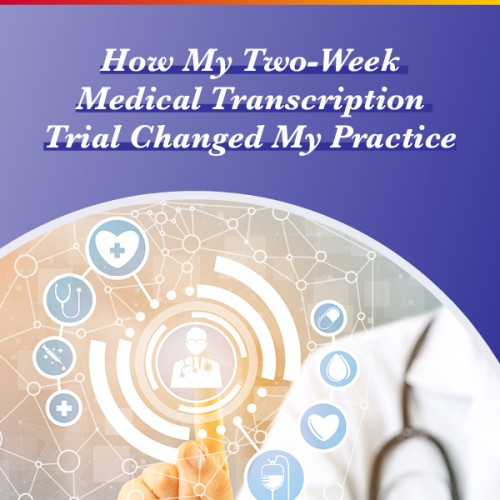 How My Two-Week Medical Transcription Trial Changed My Practice